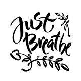 Just breathe. Inspirational quote calligraphy. Vector brush lettering about life, calm, positive saying. stock illustration