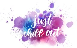 Just chill out - handwritten lettering on watercolor. Just chill out - handwritten modern calligraphy lettering text on multicolored watercolor paint splash stock illustration