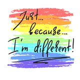 Just Because I`m different - handwritten motivational quote. Print for inspiring poster, t-shirt, bag, cups, greeting postcard, flyer, sticker. Simple sign Royalty Free Illustration