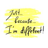 Just Because I`m different - handwritten motivational quote. Print for inspiring poster, t-shirt. Bag, cups, greeting postcard, flyer, sticker. Simple sign Royalty Free Illustration