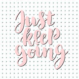 Just keep going lettering quote card. Vector illustration with slogan. Template design for poster, greeting card, t Royalty Free Stock Photos