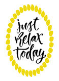 Just relax today. Motivational quote in modern calligraphy style. Handwritten vector card Stock Photos