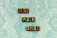 Just walk away you maturity time letterpress. Just walk away you time letterpress typography ignore be silent silence golden positive strong honest respect stock photo