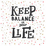 Keep Balance in Your Life. Lettering. Stock Photography