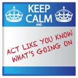 Keep Calm And Act Like You Know What`s Going On Sticker Royalty Free Stock Photography