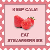 Keep calm eat strawberries Royalty Free Stock Image