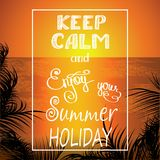 Keep calm and enjoy your summer holiday. Beach at sunset on background ,keep calm and enjoy your summer holiday- hand drawn lettering, vector illustration Stock Photography