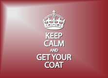 Keep Calm And Get Your Coat. A keep calm and get your coat poster or background design Royalty Free Stock Photos