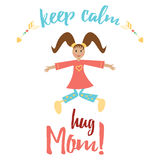 Keep calm and hug Mom. Inspiration positive banner for Happy Mother Day or Birthday. Royalty Free Stock Photography