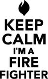 Keep Calm I`m a Fire Fighter Stock Photos