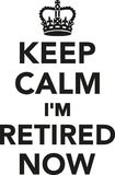 Keep calm I`m retired now. Vector Royalty Free Stock Photography