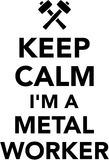 Keep calm I am a Metal worker Stock Images