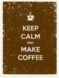 Keep Calm And Make Coffee. Creative Vector Typography Poster Concept.  Royalty Free Stock Image