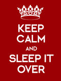 Keep Calm and Sleep It Over poster Stock Images