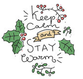 Keep calm stay warm. Winter inspirational card, poster or banner with lettering quote - keep calm and stay warm - and doodle leaves of ilex and mistletoe and red Royalty Free Stock Photos