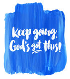 Keep Going, God`s Got This!. Encouraging Watercolor Typography Art Poster Royalty Free Stock Photo