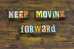 Keep moving forward career encouragement leadership learn teach. Typography move ahead persistence leader wisdom life achievement improve improvement positive royalty free stock photography