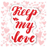 Keep my love. Hand calligraphy. Card Valentines Day. stock illustration