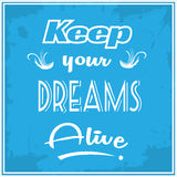 Keep Your Dreams Alive. Grunge art with the advice Keep Your dreams Alive Royalty Free Stock Images