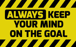 Always keep your mind on the goal sign. Yellow with stripes, road sign variation. Bright vivid sign with warning message vector illustration