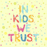 In kids we trust. Vector card Royalty Free Stock Photos