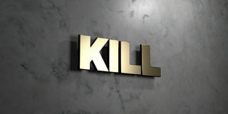 Kill - Gold sign mounted on glossy marble wall  - 3D rendered royalty free stock illustration Royalty Free Stock Photos
