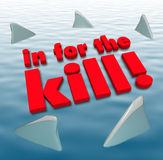 In for the Kill Sharks Circling Dangerous Aggression. The words In for the Kill surrounded by sharks circling to illustrate aggression, danger, threats or other Stock Photos