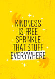 Kindness Is Free Sprinkle That Stuff Everywhere. Inspiring Creative Motivation Quote Poster Template.ound. Kindness Is Free Sprinkle That Stuff Everywhere Royalty Free Stock Image