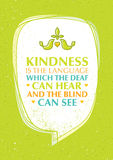 Kindness Is The Language Which The Deaf Can Hear And The Blind Can See Charity Motivation Quote. Royalty Free Stock Photo
