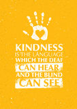 Kindness Is The Language Which The Deaf Can Hear And The Blind Can See Charity Motivation Quote. Royalty Free Stock Image