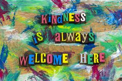 Kindness is always welcome here. Kindness welcome home changes everything kind courage help volunteer give giving love joy peace charity patience goodness happy royalty free stock photo