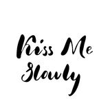 Kiss me slowly - freehand ink inspirational romantic quote Stock Images