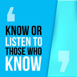 Know or listen to those who . Motivational quote, modern typography background for poster. Royalty Free Stock Photo