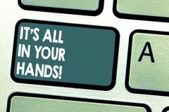 Konceptualny ręki writing pokazuje Mię s jest Wszystko W Twój rękach Biznesowa fotografia pokazuje Trzymamy cugiel nasz przeznacz obraz stock