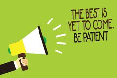 L'écriture conceptuelle de main montrant le meilleur est de venir encore Soyez patient La présentation de photo d'affaires ne per image stock