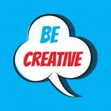 La bulle comique de la parole avec l'expression soit créative Photo libre de droits