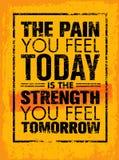 La douleur que vous vous sentez est aujourd'hui la force vous sentez demain la citation de motivation Concept créatif de typograp Photo stock