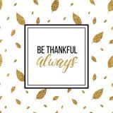 La tarjeta feliz de la acción de gracias, sea siempre texto agradecido Imágenes de archivo libres de regalías