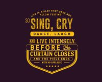 La vida es un juego que no permite el probar Así pues, cante, llorar, bailar, reír y vivir intenso, libre illustration