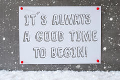 Label On Cement Wall, Snowflakes, Quote Always Time To Begin. Label With English Quote It Is Always A Godd Time To Begin. Urban And Modern Cement Wall As royalty free stock image