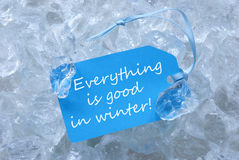 Label On Ice With Everything Is Good In Winter Royalty Free Stock Images
