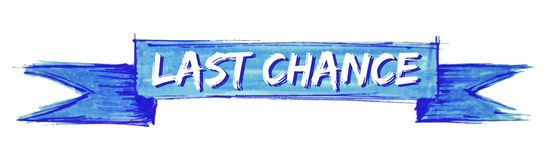 Last chance ribbon. Last chance hand painted ribbon sign stock illustration