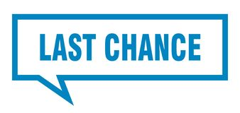 Last chance speech bubble. Last chance isolated sign.  last chance royalty free illustration