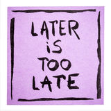 Later is too late - motivational note Royalty Free Stock Image