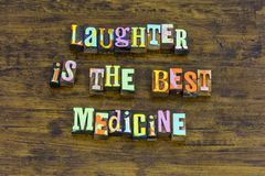 Laughter best medicine laugh laughing happy cure positive attitude. Typography happiness optimism enjoyment enjoy life smile smiling pleasant royalty free stock photo