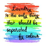 Laundry is the only thing that should be separated by colour- handwritten motivational quote. Print for inspiring poster, t-shirt, bag, logo, greeting postcard vector illustration