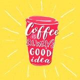 Le café est toujours une bonne idée Expression inspirée au sujet de café Photos stock