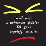 Le ` t de Don prennent une décision permanente pour votre émotion provisoire - citation de motivation drôle manuscrite Copie pour illustration stock