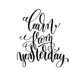 Learn from yesterday black and white hand lettering inscription Royalty Free Stock Photography