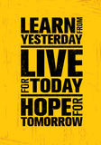 Learn From Yesterday. Live For Today. Hope For Tomorrow. Inspiring Creative Motivation Quote Template. Stock Photography